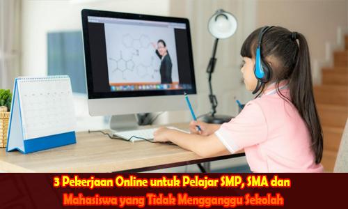 3 Pekerjaan Online untuk Pelajar SMP, SMA dan Mahasiswa yang Tidak Mengganggu Sekolah
