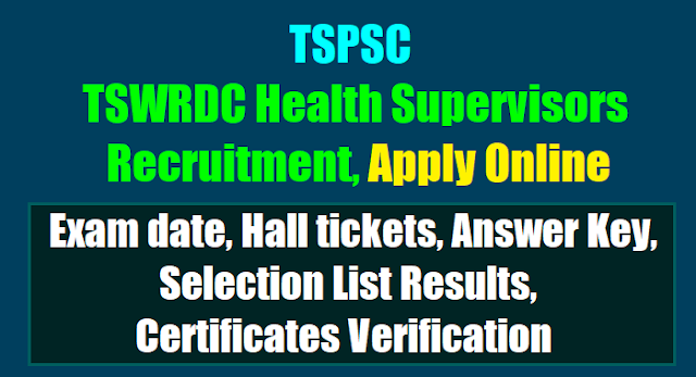 tspsc tswrdc Health Supervisors recruitment 2017,tswrdc Health Supervisors online application form,tswrdc Health Supervisors hall tickets answer key,selection list results,exam pattern,selection procedure
