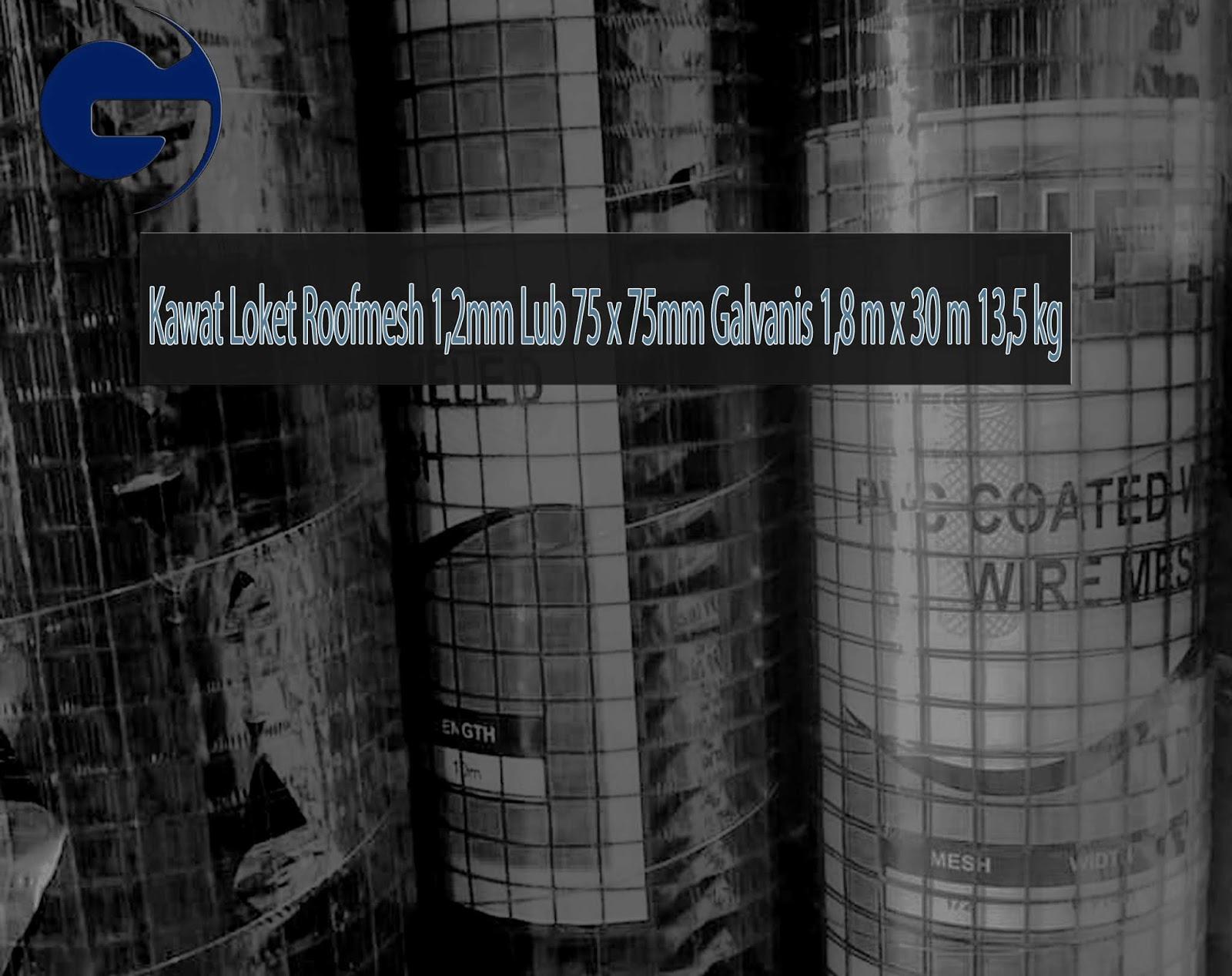 Jual Kawat Loket Roofmesh 1,2mm Lub 75 x 75mm Galvanis 1,8m x 30m 13,5kg