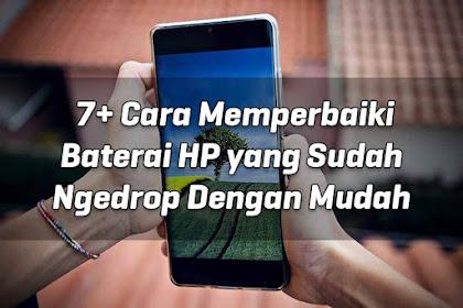 7+ Cara Memperbaiki Baterai HP yang Sudah Ngedrop Dengan Mudah