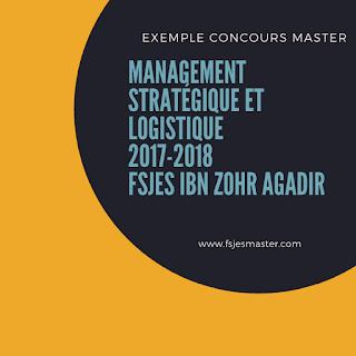 Exemple concours Master Management Stratégique et Logistique 2017-2018 - Fsjes Ibn Zohr Agadir