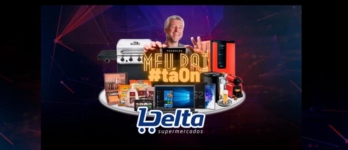 Promoção Meu Pai Tá On Delta Supermercados Dia dos Pais 2021