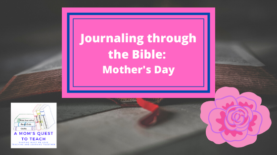 text: Journaling through the Bible: Mother's Day; A Mom's Quest to Teach logo; clip art of rose; background of Bible