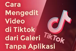 Cara mengedit video di TikTok Tanpa Menggunakan Aplikasi