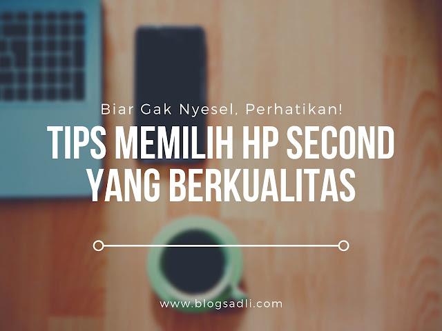 Biar Gak Nyesel, Perhatikan Tips Memilih Hp Second yang Berkualitas Ini