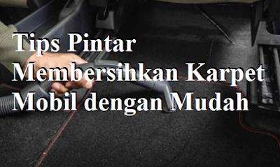 Tips Pintar Membersihkan Karpet Mobil dengan Mudah