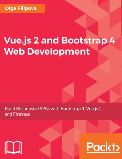 Vue.js 2 and Bootstrap 4 Web Development