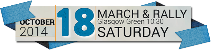 """Branch calls on all members to join the March and Rally on 18th October 2014 in Glasgow to call for """"A Just Scotland"""""""