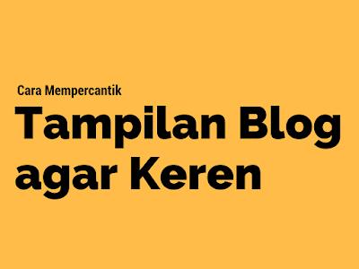 Cara Mempercantik Tampilan Blog agar Keren di Blogspot