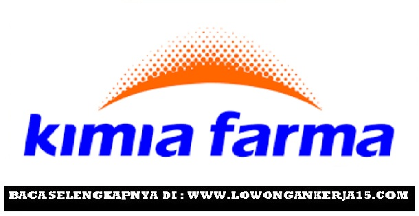 Lowongan Kerja BUMN Kimia Farma Group Sampai 4 Agustus 2019