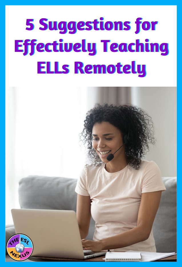 Here are 5 suggestions to help you effectively teach ELLs remotely plus links to some useful resources. | The ESL Nexus