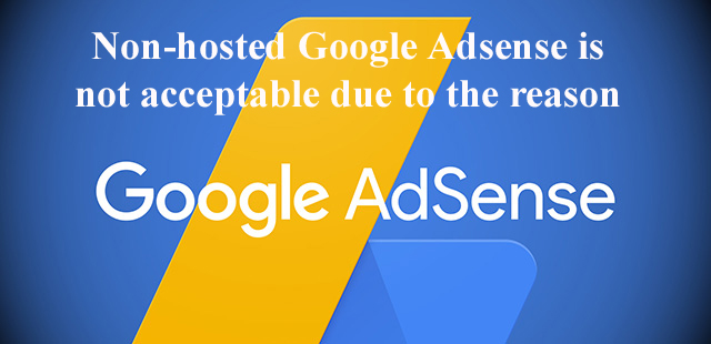 Non-hosted Google Adsense is not acceptable due to the reason