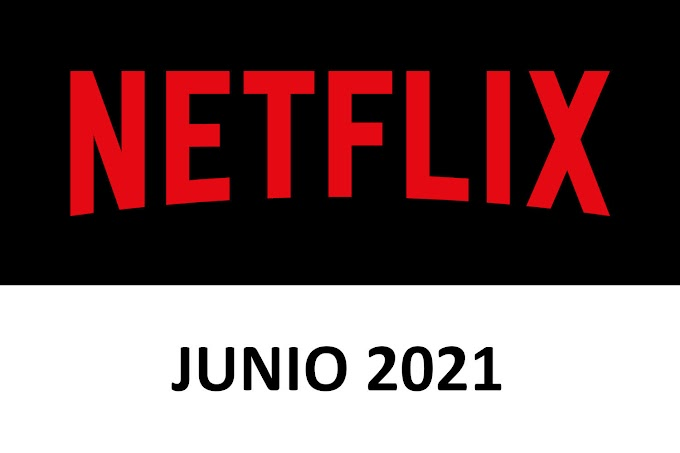 Novedades y Estrenos de Netflix España Junio 2021