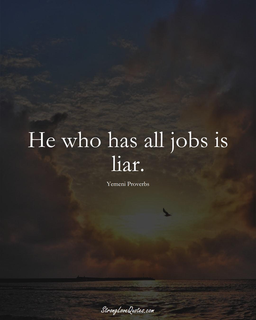 He who has all jobs is liar. (Yemeni Sayings);  #MiddleEasternSayings