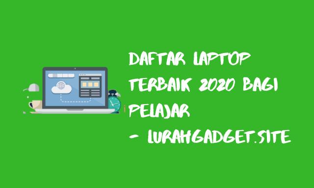 5 Daftar Laptop Murah & Terbaik di Tahun 2020, Cocok Bagi Pelajar !