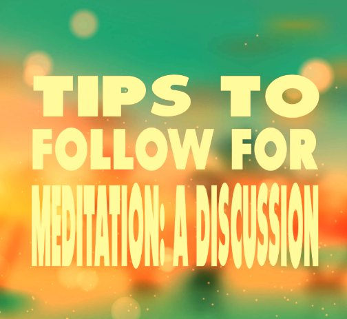 Tips to Follow for Meditation: A Discussion: