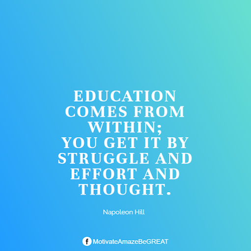 "Inspirational Quotes About Life And Struggles:  ""Education comes from within; you get it by struggle and effort and thought.""- Napoleon Hill"