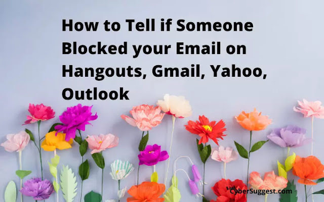 How to Tell if Someone Blocked your Email on Hangouts, Gmail, Yahoo, Outlook