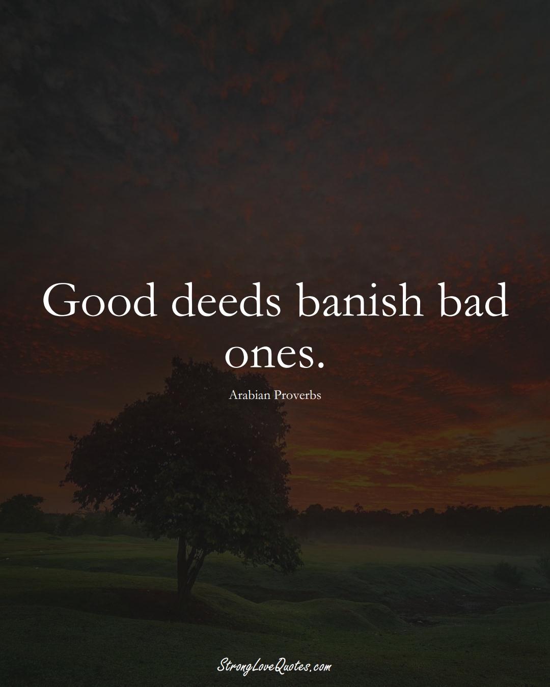 Good deeds banish bad ones. (Arabian Sayings);  #aVarietyofCulturesSayings