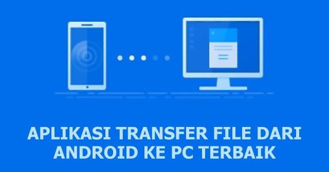 5 Aplikasi Terbaik Untuk Transfer File Dari Android Ke Pc Andronezia