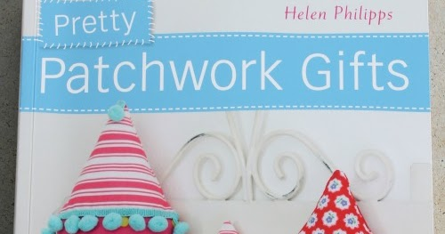Pretty in Patchwork: Holidays: 30+ Seasonal Patchwork Projects to Piece, Stitch, and Love