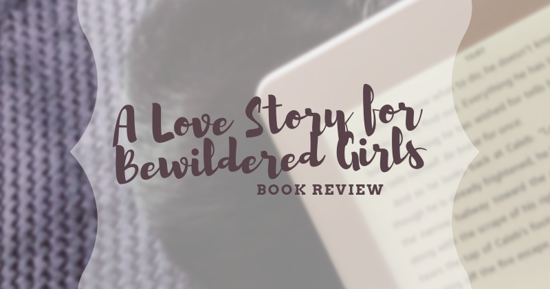 Book Review: A Love Story for Bewildered Girls | Live to read  Read