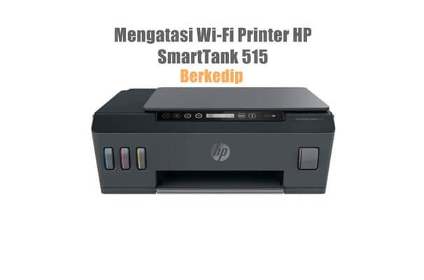 Mengatasi Wi-Fi Printer HP Smart Tank  515
