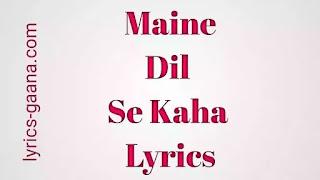 Maine Dil Se Kaha Lyrics