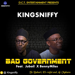 Kingsniffy ft Juboil x BennyMiles- Bad Government