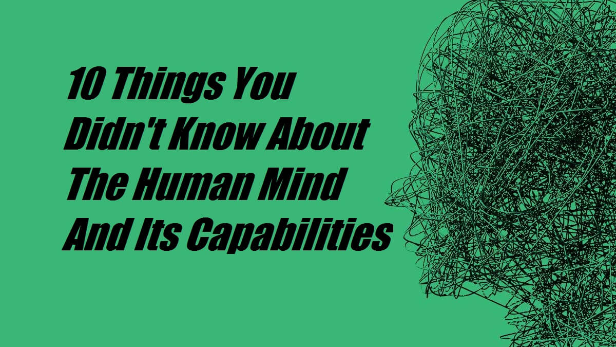 10 Things You Didn't Know About The Human Mind And Its Capabilities