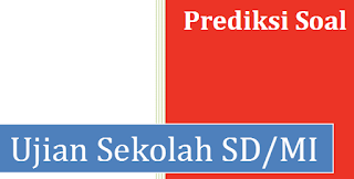 Prediksi Soal Ujian Sekolah SD/MI 2017