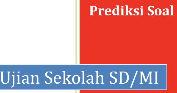 Prediksi Soal Ujian Sekolah Sd Mi 2017 Dilengkapi Pembahasan File Sekolah