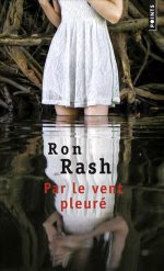 Par le vent pleuré - Ron Rash - Traduit de l'américain par Isabelle Reinharez - Edition de poche - Points - sortie le 23 août 2018.