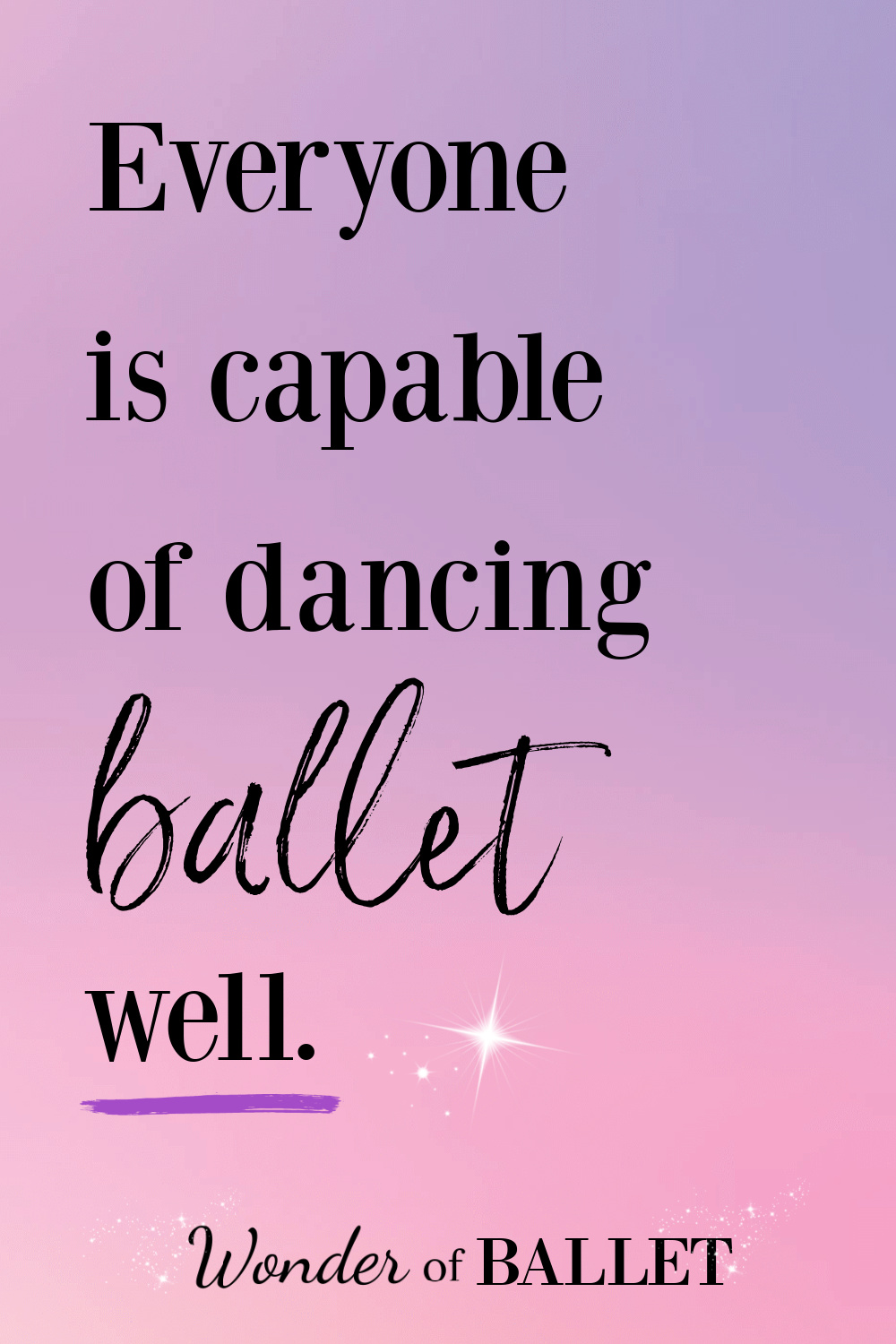 Everyone is capable of dancing ballet well.