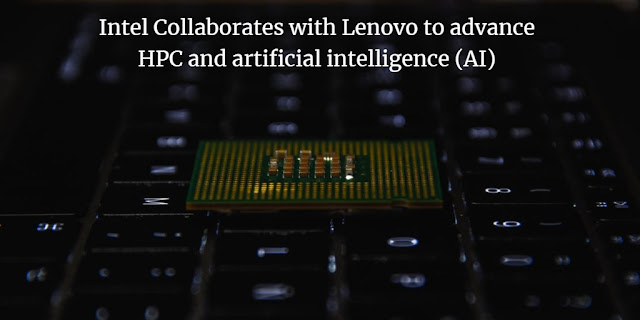 Intel Collaborates with Lenovo to advance high-performance computing (HPC) and artificial intelligence (AI)