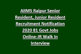 AIIMS Raipur Senior Resident, Junior Resident Recruitment Notification 2020 81 Govt Jobs Online-JR Walk In Interview