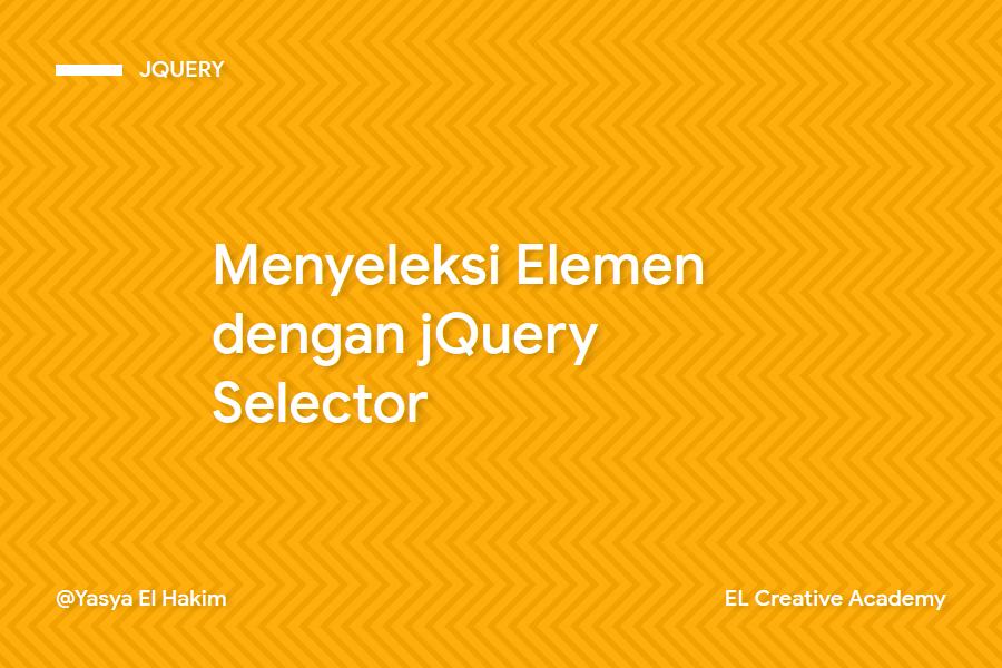 Menyeleksi Elemen dengan jQuery Selector