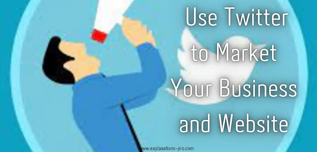 Use Twitter to Market Your Business and Website