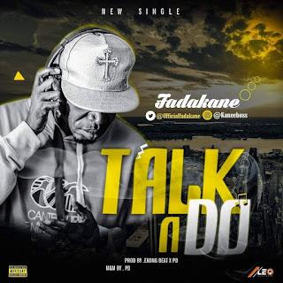 MUSIC: Fada Kane (@fadakane) - Talk & Do (Prod. Ekong Beat)