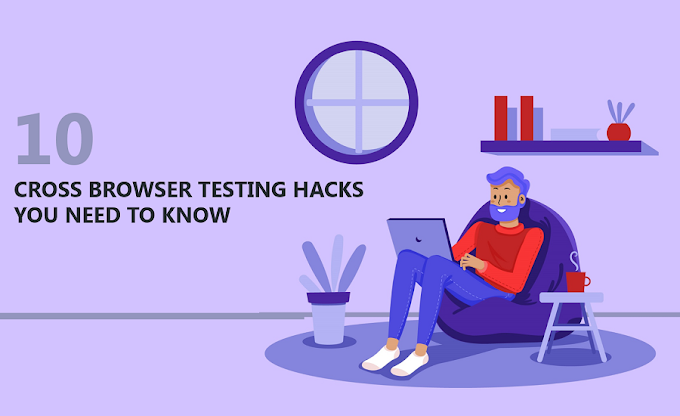 10 Cross Browser Testing Hacks You Need To Know