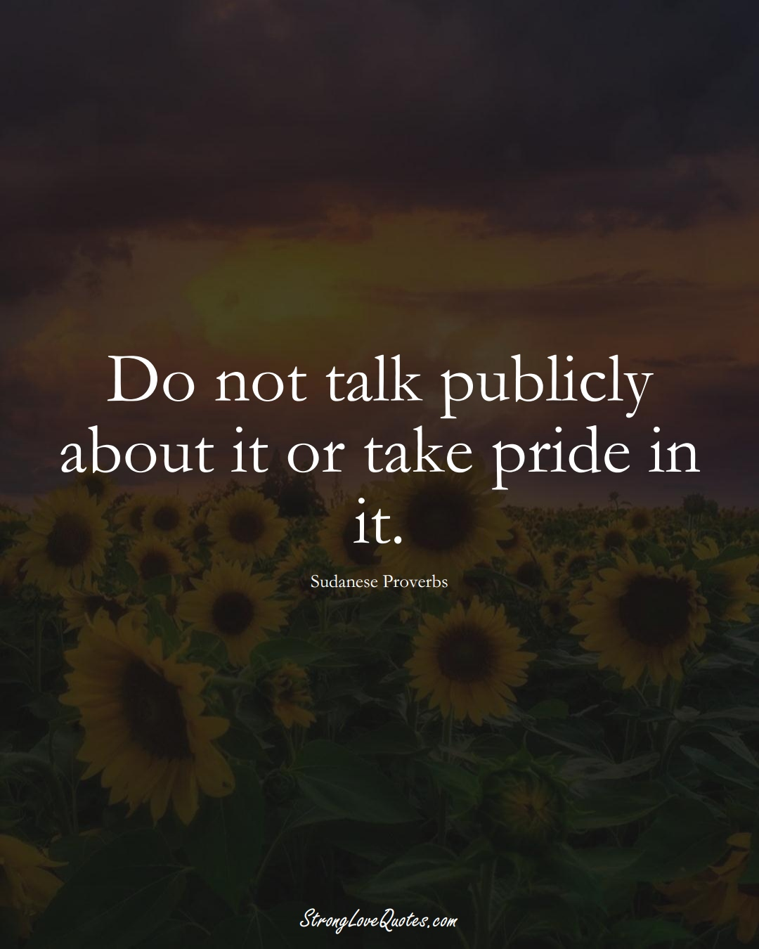 Do not talk publicly about it or take pride in it. (Sudanese Sayings);  #AfricanSayings