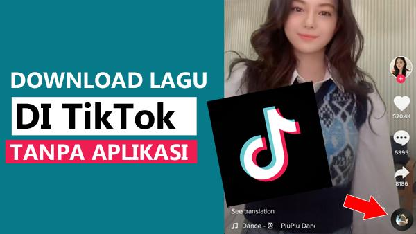 Download Lagu Di Tiktok, Begini Cara Yang Praktis