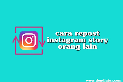 Bagaimana cara repost instagram story orang lain