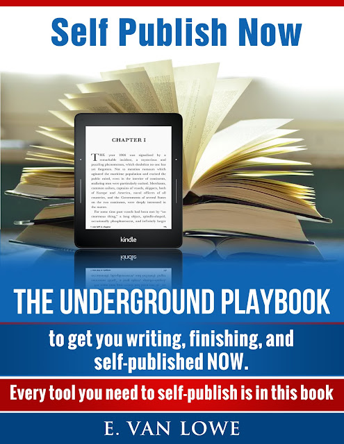 Self-Publish Now: The Underground Playbook to Get You Writing, Finishing, and Self-Published NOW  by E. Van Lowe