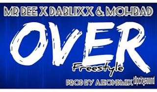 [FREESTYLE] Mr Bee ft. Dablixx, Mohbad - Over