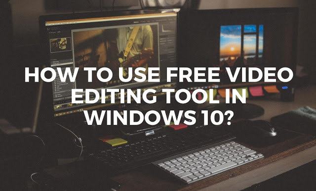 How To Use Free Video Editor In Windows 10?