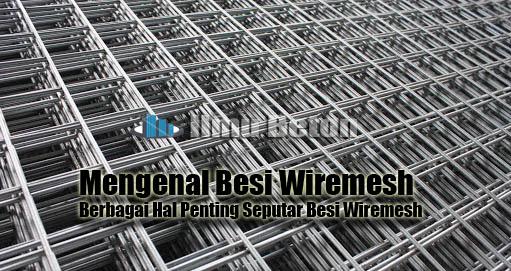 Mengenal Besi Wiremesh  | Berbagai Hal Penting Seputar Besi Wiremesh