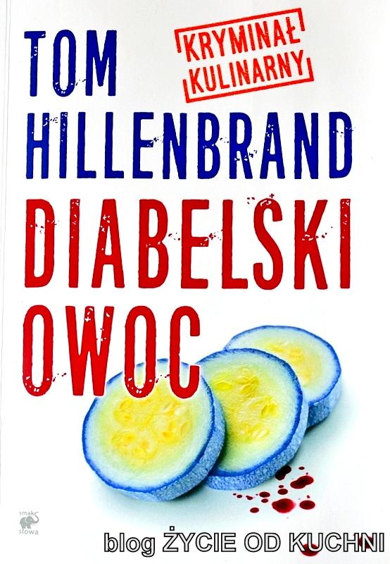diabelski owoc, kryminał kulinarny, tom hillenbrand, recenzja ksiazki, czytam, okladka ksiazki, ksiazka na wieczor, kryminal, lubie czytac, zycie od kuchni