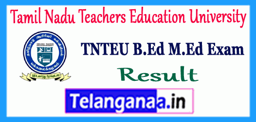 TNTEU Exam Result 2019 B.Ed M.Ed Annual Exam Marksheet Download