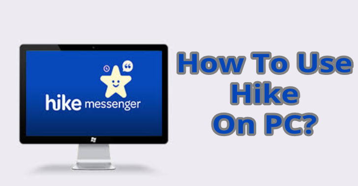 How To Use Hike Messenger On PC(Windows & Mac)?